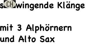 schwingende Klänge mit 3 Alphörnern und Alto Sax