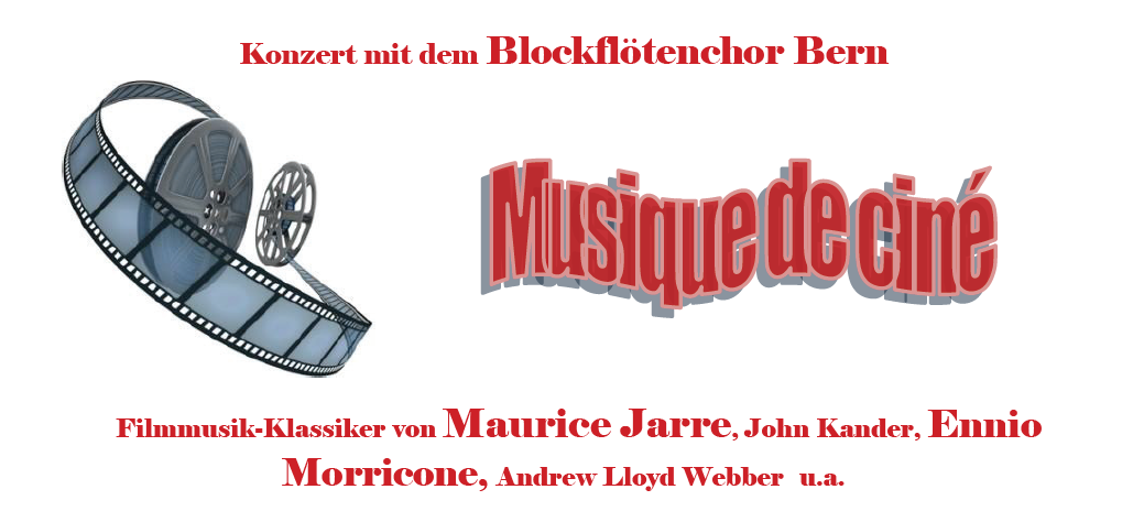 Konzert mit dem Blockflötenchor Bern- Musique de ciné - Filmmusik-Klassiker von Maurice Jarre, John Kander, Ennio Morricone, Andrew Lloyd Webber u.a.